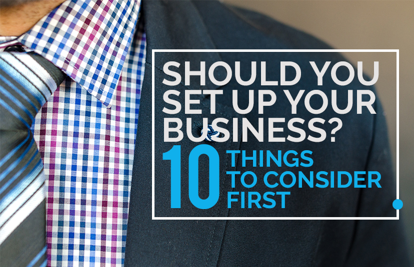 Should You Set Up Your Business 10 Things to Consider First