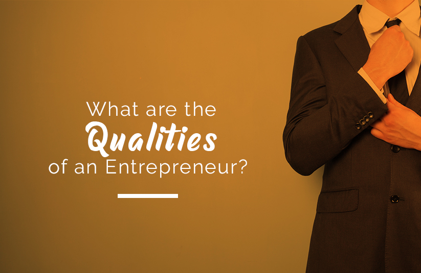 Most Important Characteristics of an Entrepreneur