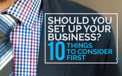 Should You Set Up Your Business? 10 Things to Consider First