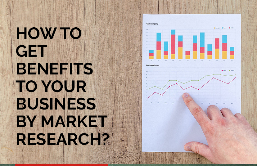 How to Get Maximum Benefits to Your Business Through Market Research?