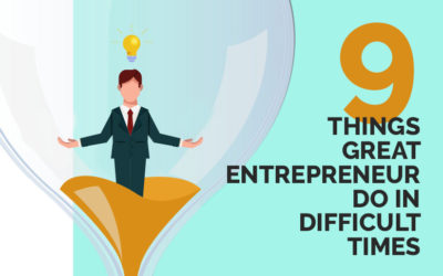 9 Things Great Entrepreneur Do in Difficult Times