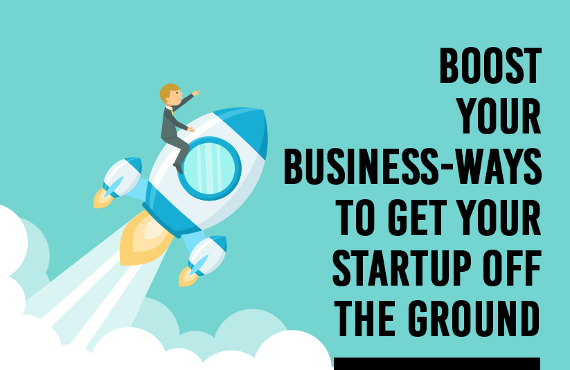 Boost Your Business: Ways to Get Your Startup Off the Ground