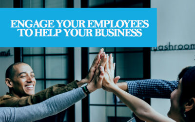 Keep Your Employees Happy—Engage Your Employees to Help Your Business