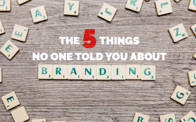 The 5 Things No One Told You About Branding