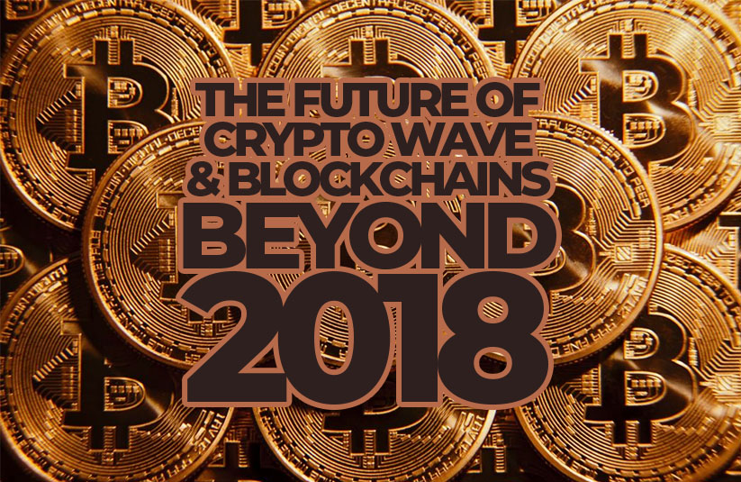 The Future of Crypto Wave and Blockchains Beyond 2018