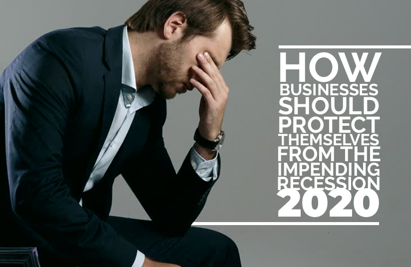 How Businesses Should Protect Themselves from the Impending Recession 2020