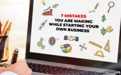7 Mistakes You Are Making While Starting Your Own Business