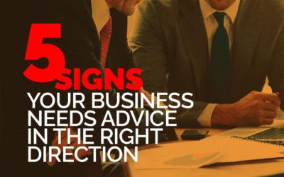 5 Signs Your Business Needs Advice in the Right Direction