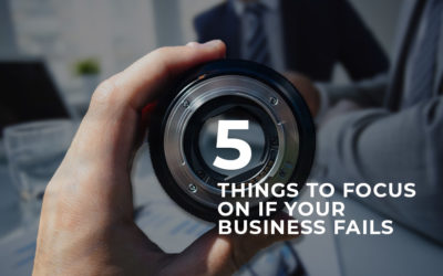 5 Things to Focus on If Your Business Fails