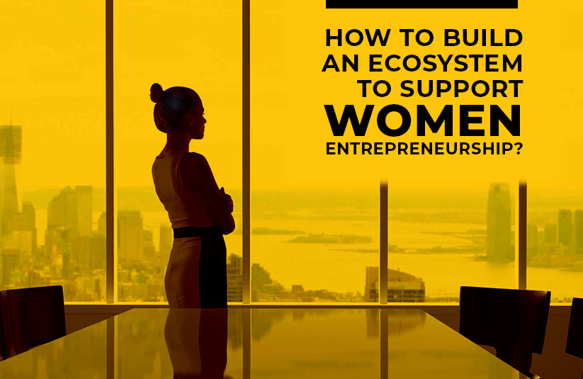 How to Build an Ecosystem to Support Women Entrepreneurship?