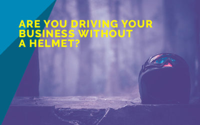 Are You Driving Your Business Without a Helmet?