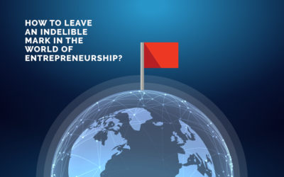 How to Leave an Indelible Mark in Entrepreneurship?