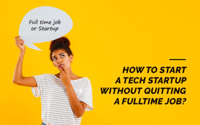 How to Start a Tech Startup without Quitting a Full-Time Job?