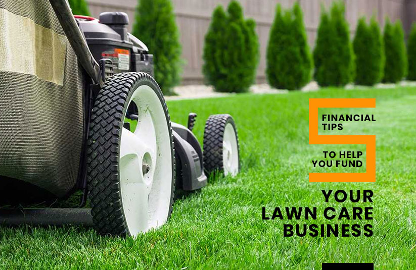 5 Financial Tips to Help You Fund Your Lawn Care Business