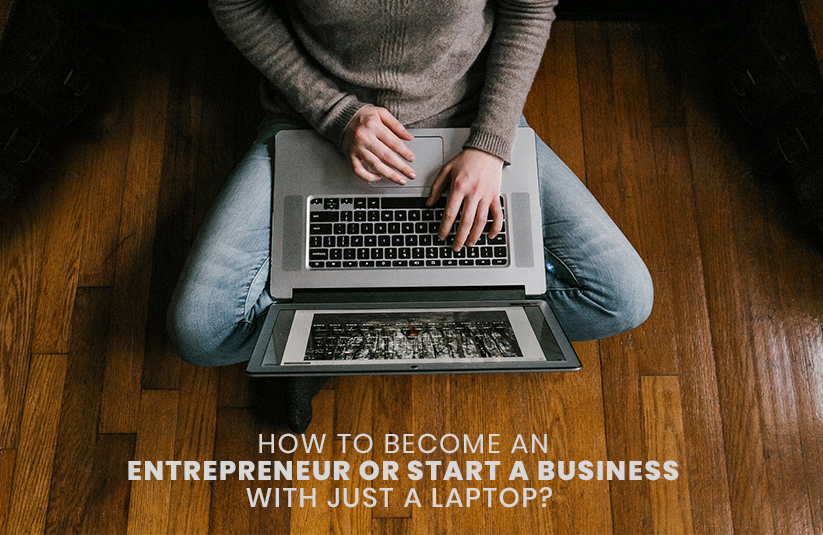 How to Become an Entrepreneur or Start a Business With Just a Laptop?