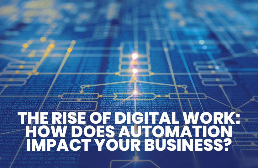 The Rise Of Digital Work: How Does Automation Impact Your Business?