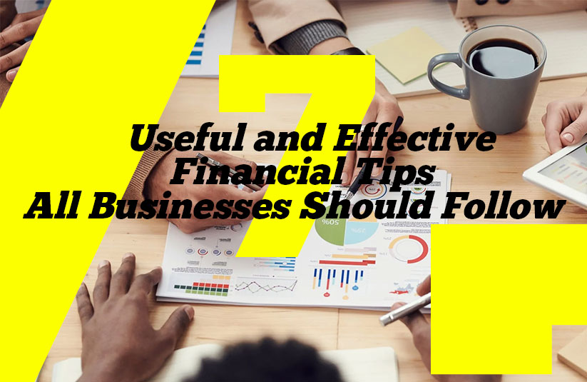 7 Useful and Effective Financial Tips All Businesses Should Follow