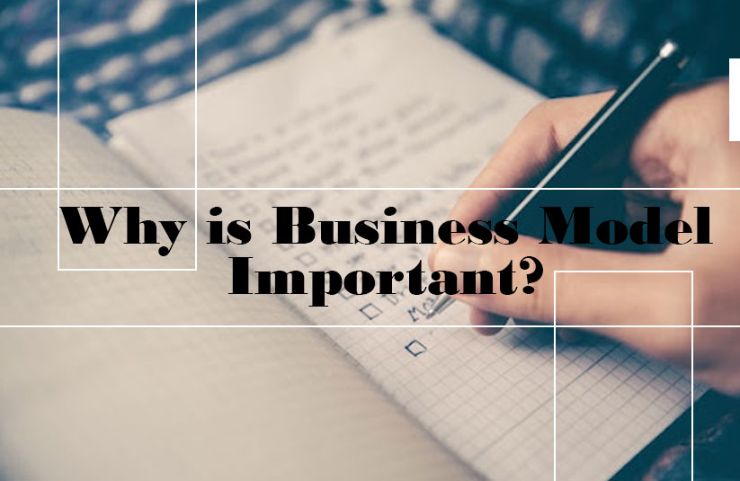 Why is the Business Model Important?